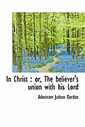 In Christ: Or, the Believer's Union with His Lord