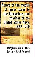 Record of the Medals of Honor Issued to the Bluejackets and Marines of the United States Navy, 1862-