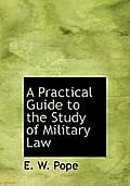 A Practical Guide to the Study of Military Law