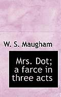 Mrs. Dot; A Farce in Three Acts
