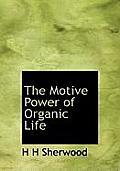 The Motive Power of Organic Life