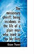 The Missionary Sheriff; Being Incidents in the Life of a Plain Man Who Tried to Do His Duty