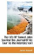 The Life of Samuel John Son and the Journal of His Tour to the Hebrides Vol I