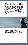 The Life of the Right Reverend Father in God Thomas Wilson, D.D.