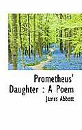 Prometheus' Daughter: A Poem