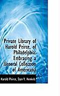 Private Library of Harold Peirce, of Philadelphia: Embracing a General Collection of Americana