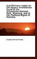 A Preliminary Report on the Aquatic Invertebrate Fauna of the Yellowstone National Park, Wyoming, an