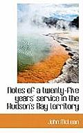 Notes of a Twenty-Five Years' Service in the Hudson's Bay Territory