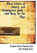 Moral Culture of Infancy, and Kindergarten Guide: With Music for the Plays