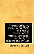 The Mistakes We Make: A Practical Manual of Corrections in History, Language, and Fact, for Readers