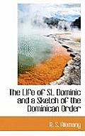 The Life of St. Dominic and a Sketch of the Dominican Order