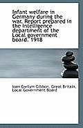Infant Welfare in Germany During the War. Report Prepared in the Intelligence Department of the Loca