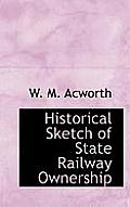 Historical Sketch of State Railway Ownership