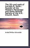 The Life and Work of Lucinda B. Helm: Founder of the Women's Parsonage and Home Mission Society of