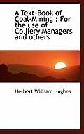 A Text-Book of Coal-Mining: For the Use of Colliery Managers and Others