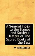 A General Index to the Names and Subject-Matter of the Sacred Books of the East