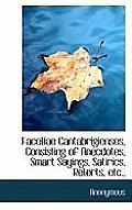 Facetiae Cantabrigienses, Consisting of Anecdotes, Smart Sayings, Satirics, Retorts, Etc.,