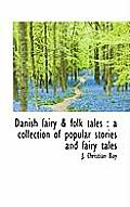 Danish Fairy & Folk Tales: A Collection of Popular Stories and Fairy Tales