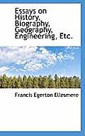 Essays on History, Biography, Geography, Engineering, Etc.