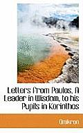 Letters from Paulos, a Leader in Wisdom, to His Pupils in Korinthos