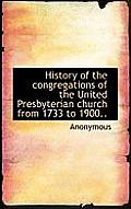 History of the Congregations of the United Presbyterian Church from 1733 to 1900..