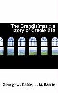 The Grandisimes: A Story of Creole Life