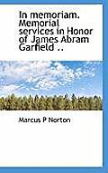 In Memoriam. Memorial Services in Honor of James Abram Garfield ..