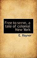 Free to Serve, a Tale of Colonial New York