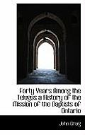 Forty Years Among the Telugus a History of the Mission of the Baptists of Ontario
