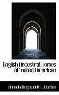 English Ancestral Homes of Noted American