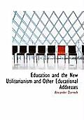 Education and the New Utilitarianism and Other Educational Addresses