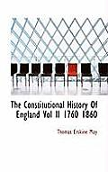 The Constitutional History of England Vol II 1760 1860