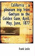 California: A Pleasure Trip from Gotham to the Golden Gate, April, May, June, 1877