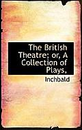 The British Theatre; Or, a Collection of Plays,