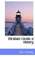 Abraham Lincoln; A History