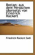 Bostan; Aus Dem Persischen Ubersetzt Von Friedrich Ruckert
