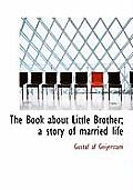 The Book about Little Brother; A Story of Married Life