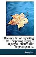 Blacker's Art of Flymaking, &C, Comprising Angling, & Dyeing of Colours, with Engravings of Sa
