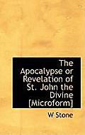 The Apocalypse or Revelation of St. John the Divine [Microform]