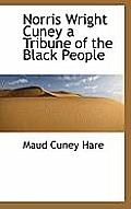 Norris Wright Cuney a Tribune of the Black People