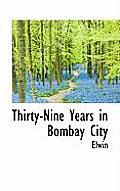 Thirty-Nine Years in Bombay City