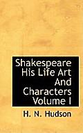 Shakespeare His Life Art and Characters Volume I