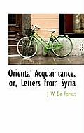Oriental Acquaintance, Or, Letters from Syria