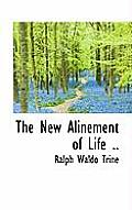 The New Alinement of Life ..