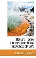 Nature Tones Undertones Being Sketches of Life