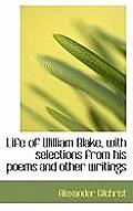 Life of William Blake, with Selections from His Poems and Other Writings