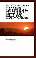 Le Ballet de Cour En France Avant Benserade Et Lully, Suivi Du Ballet de La Delivrance de Renaud. Se