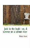 Jack in the Bush: Or, a Summer on a Salmon River