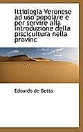 Ittiologia Veronese Ad USO Popolare E Per Servire Alla Introduzione Della Piscicultura Nella Provinc