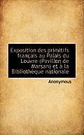 Exposition Des Primitifs Fran Ais Au Palais Du Louvre (Pavillon de Marsan) Et La Biblioth Que Nati